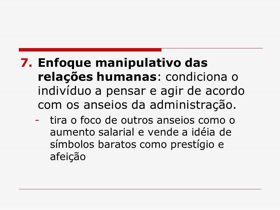 Enfoque manipulativo das relações humanas: condiciona o indivíduo a pensar e agir de acordo com os anseios da administração.