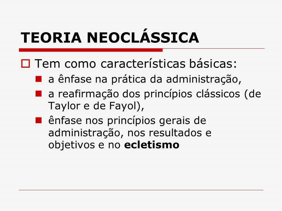 TEORIA NEOCLÁSSICA Tem como características básicas: