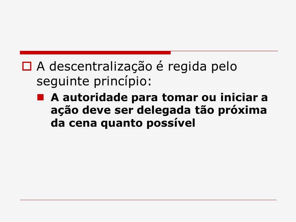 A descentralização é regida pelo seguinte princípio: