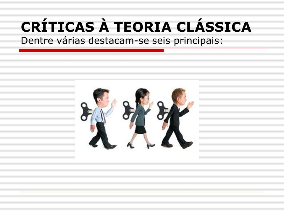 CRÍTICAS À TEORIA CLÁSSICA Dentre várias destacam-se seis principais: