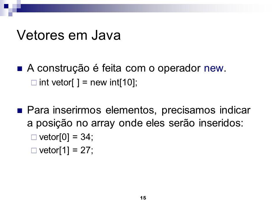 Vetores em Java A construção é feita com o operador new.