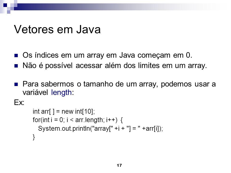 Vetores em Java Os índices em um array em Java começam em 0.