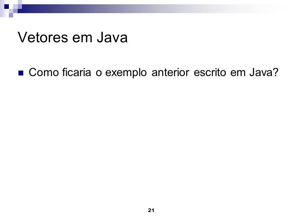Vetores em Java Como ficaria o exemplo anterior escrito em Java