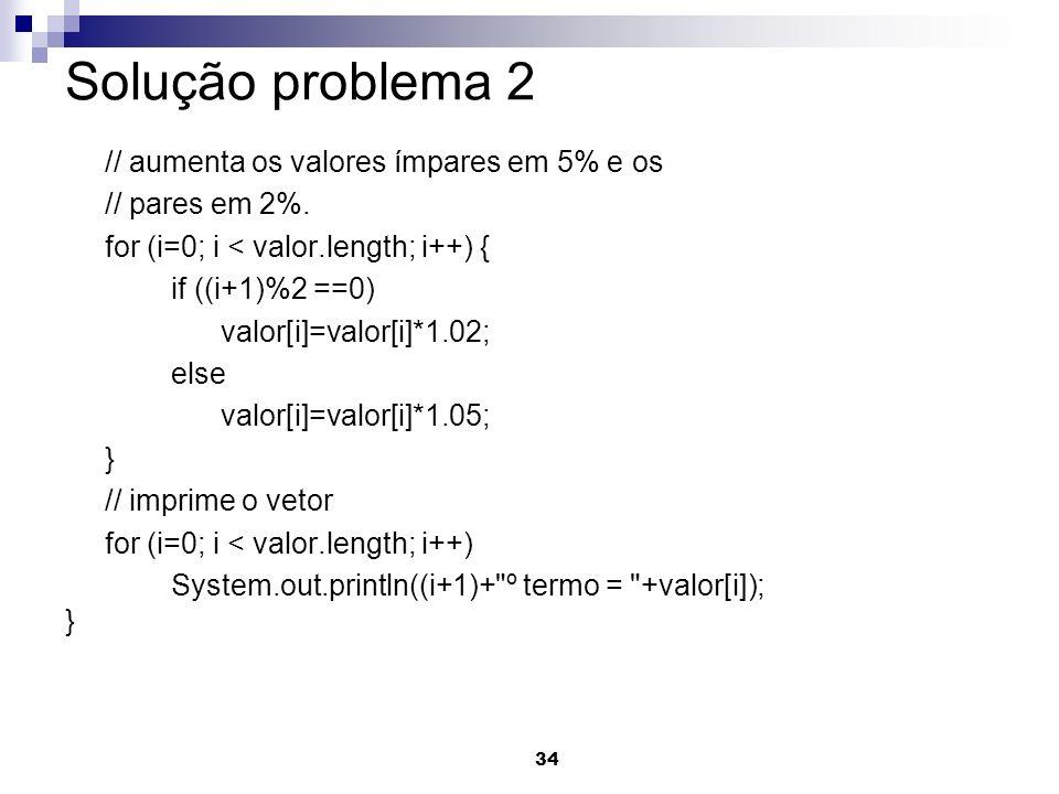 Solução problema 2 // aumenta os valores ímpares em 5% e os