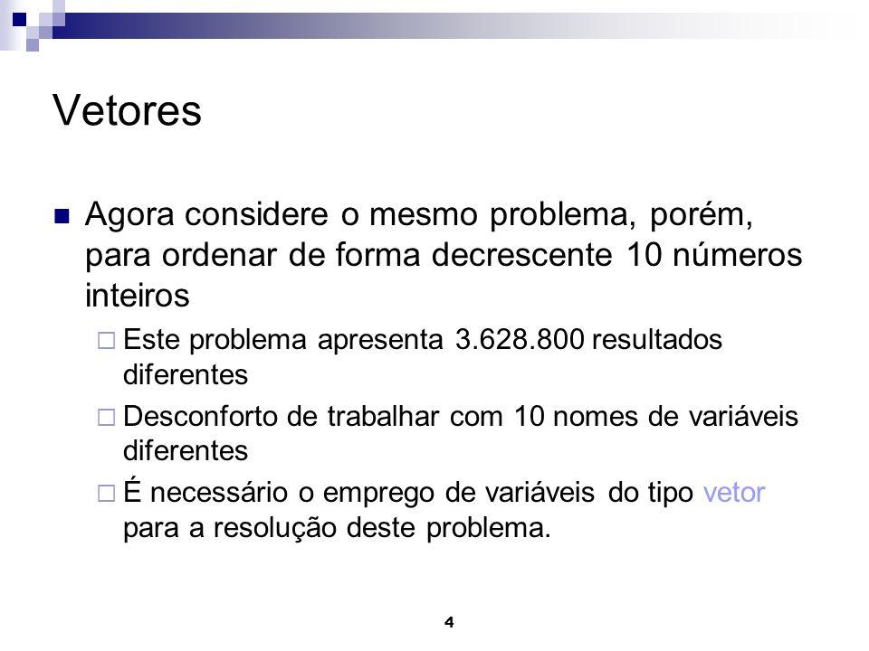 VetoresAgora considere o mesmo problema, porém, para ordenar de forma decrescente 10 números inteiros.