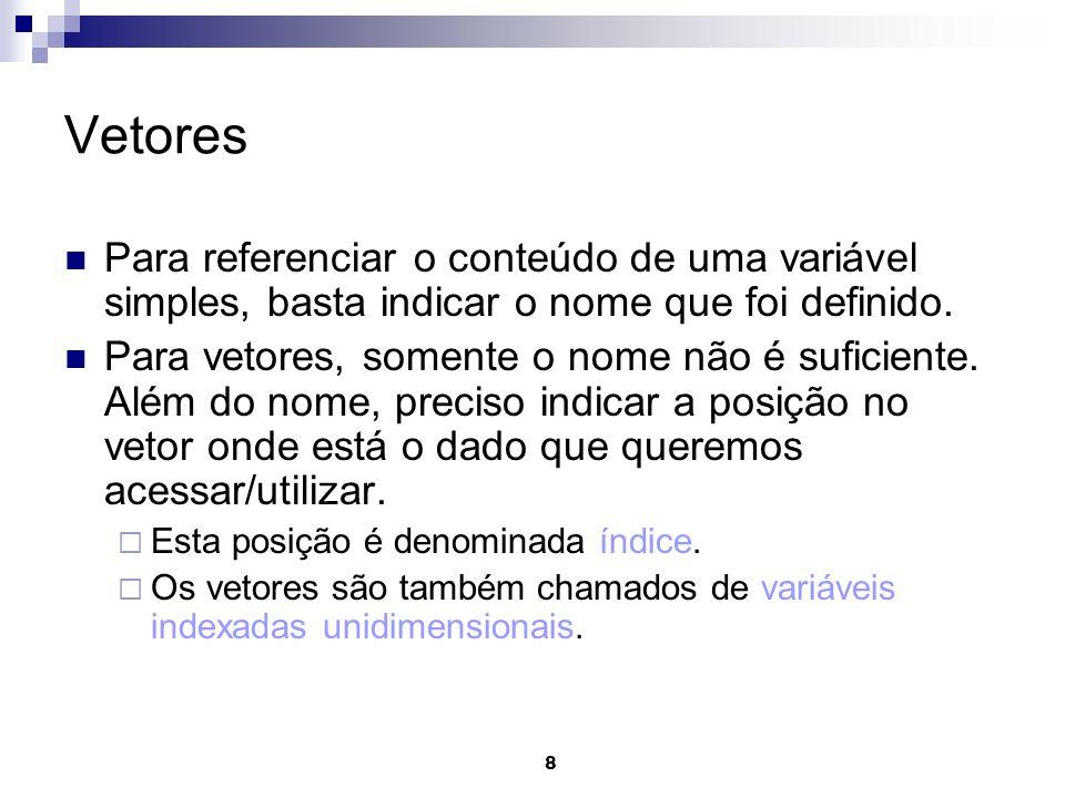 Vetores Para referenciar o conteúdo de uma variável simples, basta indicar o nome que foi definido.