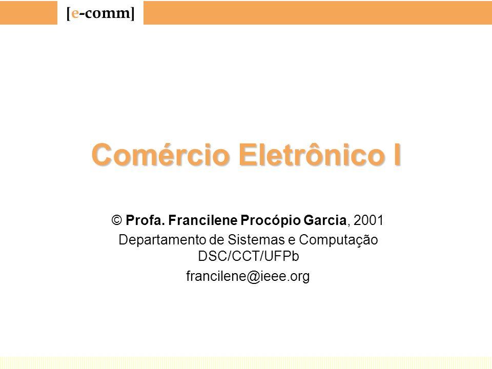 Comércio Eletrônico I © Profa. Francilene Procópio Garcia, 2001