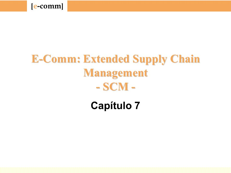 E-Comm: Extended Supply Chain Management - SCM -