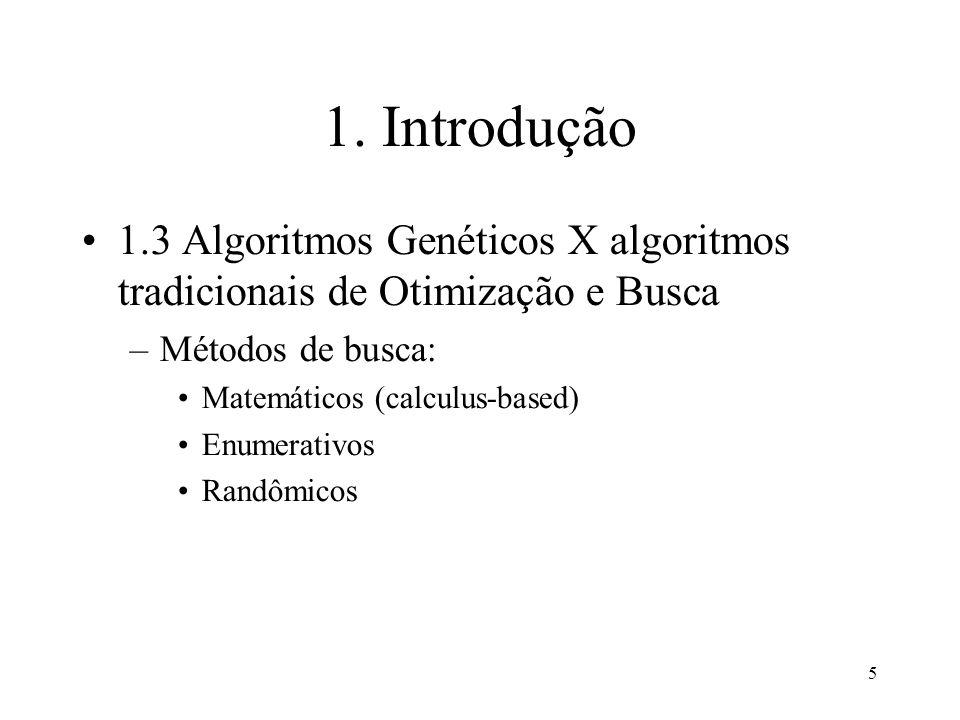 1. Introdução 1.3 Algoritmos Genéticos X algoritmos tradicionais de Otimização e Busca. Métodos de busca: