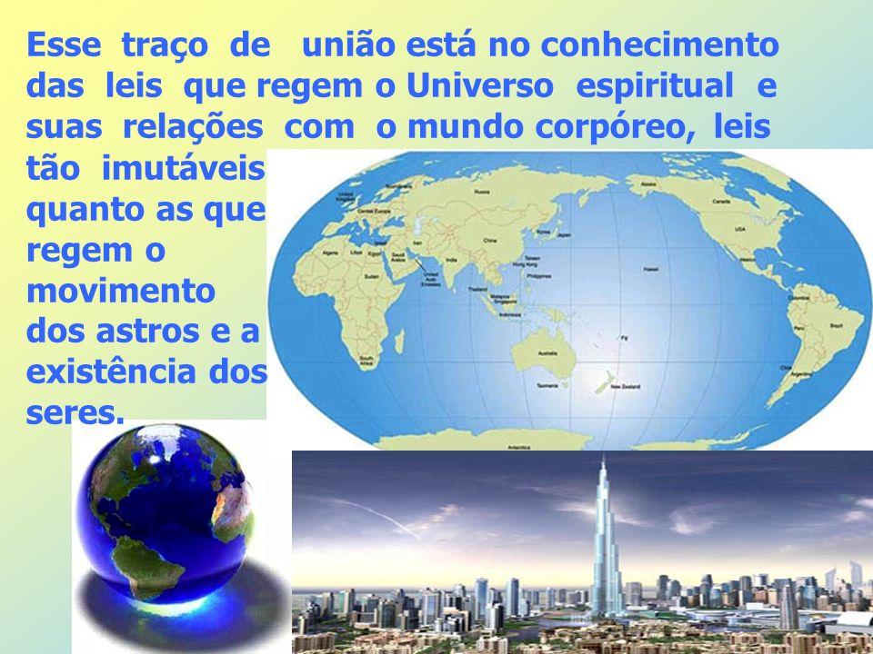 Esse traço de união está no conhecimento das leis que regem o Universo espiritual e suas relações com o mundo corpóreo, leis