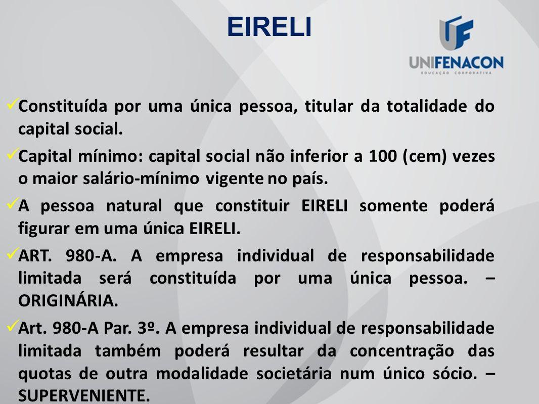 EIRELIConstituída por uma única pessoa, titular da totalidade do capital social.