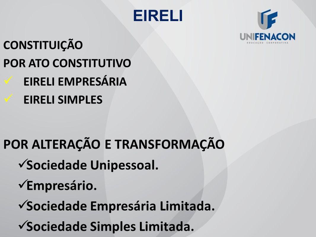 EIRELI POR ALTERAÇÃO E TRANSFORMAÇÃO Sociedade Unipessoal. Empresário.
