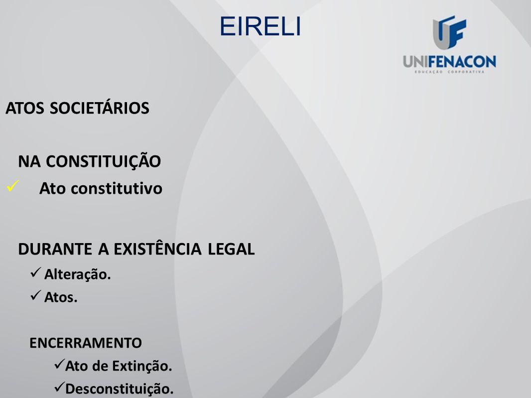 EIRELI DURANTE A EXISTÊNCIA LEGAL ATOS SOCIETÁRIOS NA CONSTITUIÇÃO