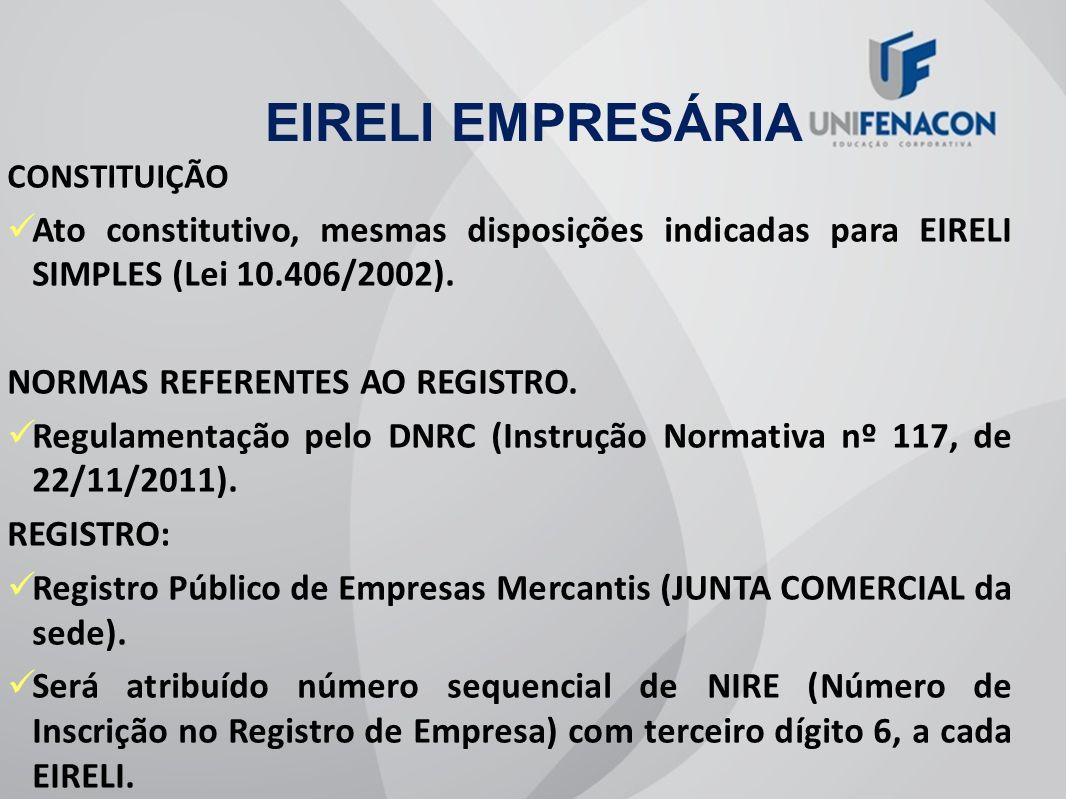 EIRELI EMPRESÁRIACONSTITUIÇÃO. Ato constitutivo, mesmas disposições indicadas para EIRELI SIMPLES (Lei 10.406/2002).