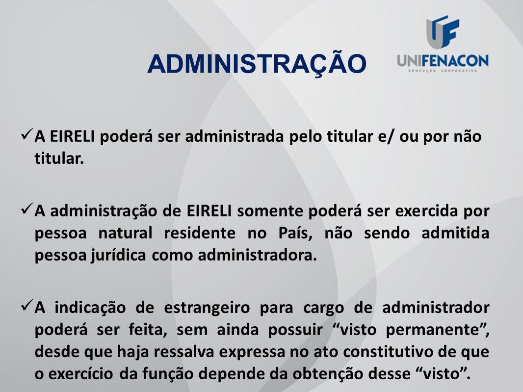 ADMINISTRAÇÃO A EIRELI poderá ser administrada pelo titular e/ ou por não titular.