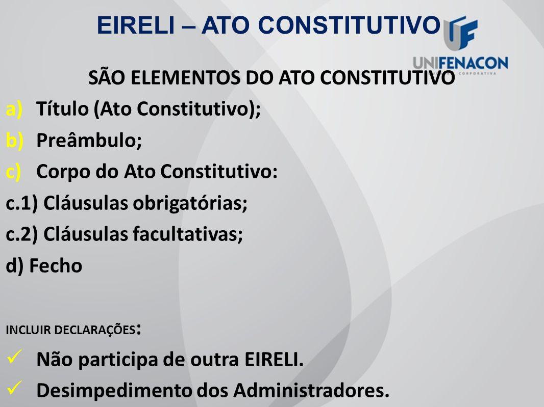 EIRELI – ATO CONSTITUTIVO SÃO ELEMENTOS DO ATO CONSTITUTIVO