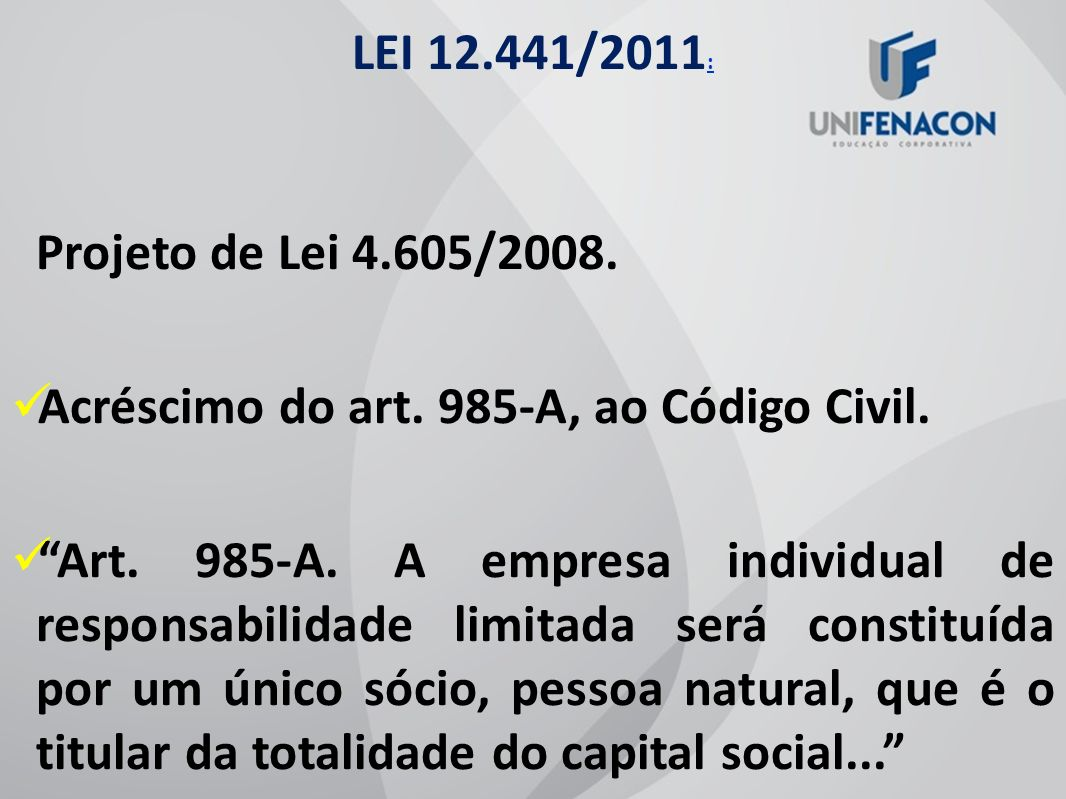 LEI 12.441/2011:Projeto de Lei 4.605/2008. Acréscimo do art. 985-A, ao Código Civil.
