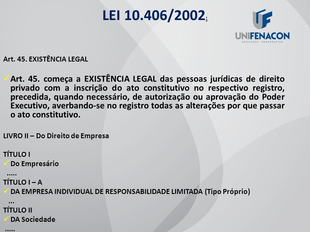 LEI 10.406/2002: Art. 45. EXISTÊNCIA LEGAL.