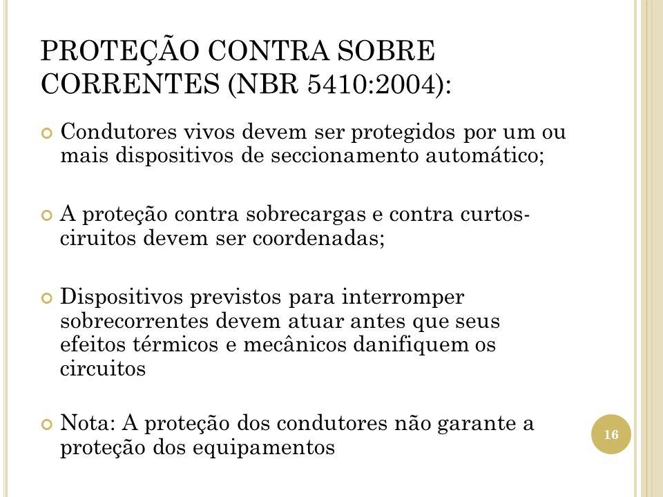 PROTEÇÃO CONTRA SOBRE CORRENTES (NBR 5410:2004):