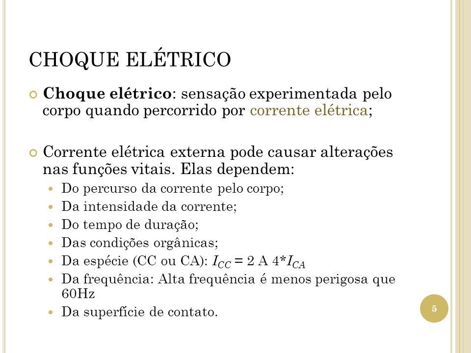 CHOQUE ELÉTRICO Choque elétrico: sensação experimentada pelo corpo quando percorrido por corrente elétrica;