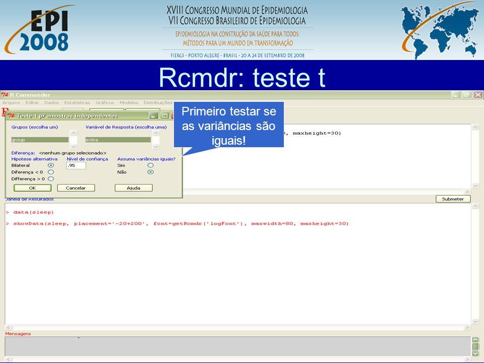 Rcmdr: teste t Primeiro testar se as variâncias são iguais!