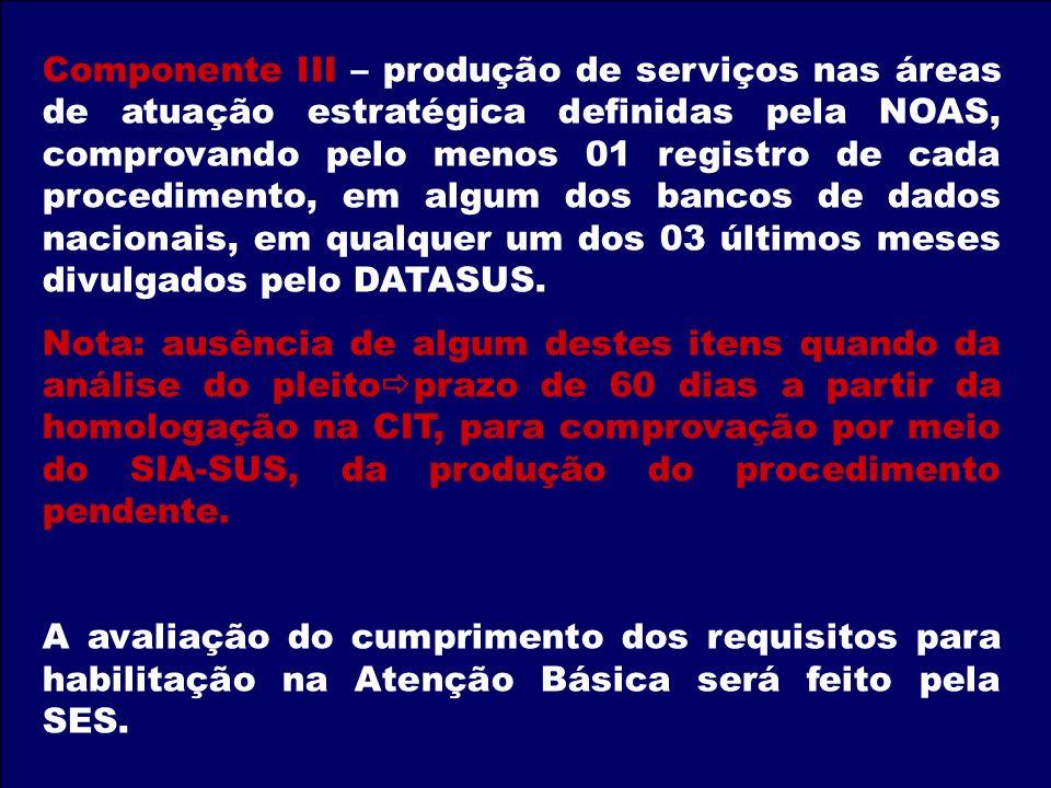 Componente III – produção de serviços nas áreas de atuação estratégica definidas pela NOAS, comprovando pelo menos 01 registro de cada procedimento, em algum dos bancos de dados nacionais, em qualquer um dos 03 últimos meses divulgados pelo DATASUS.