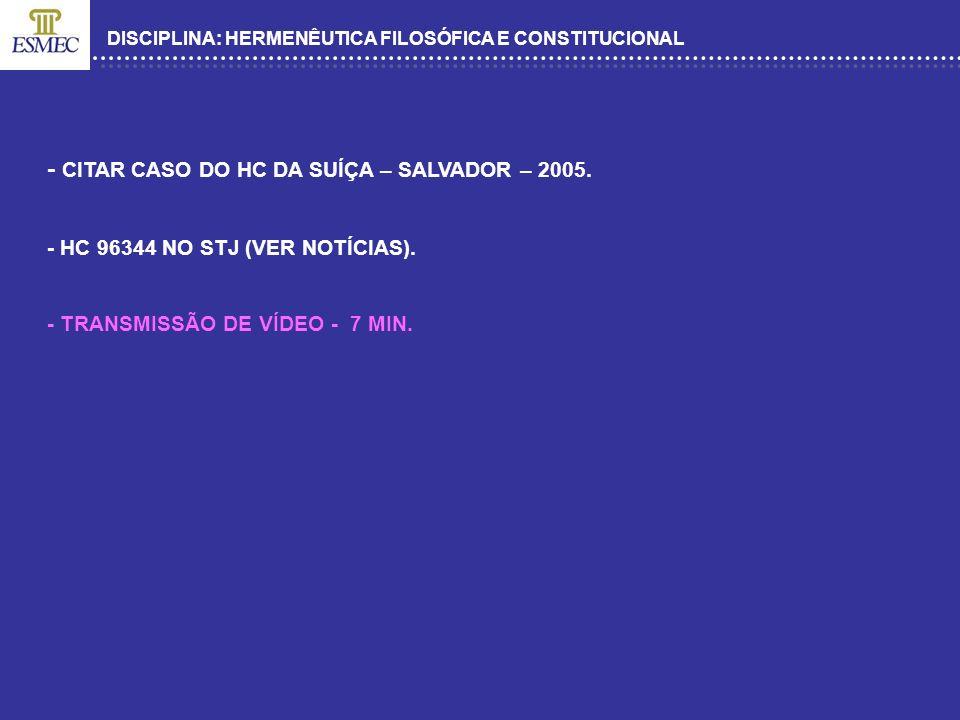 - CITAR CASO DO HC DA SUÍÇA – SALVADOR – 2005.
