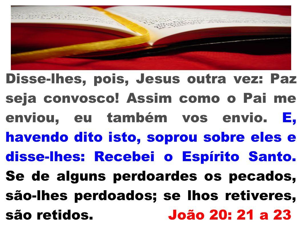 Disse-lhes, pois, Jesus outra vez: Paz seja convosco
