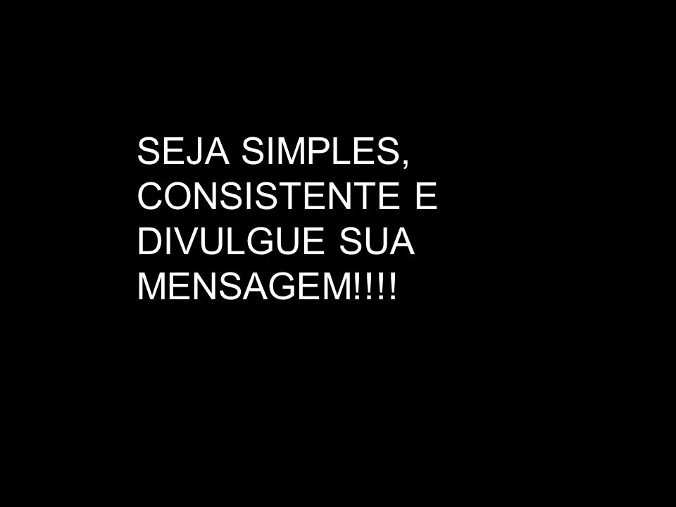 SEJA SIMPLES, CONSISTENTE E DIVULGUE SUA MENSAGEM!!!!