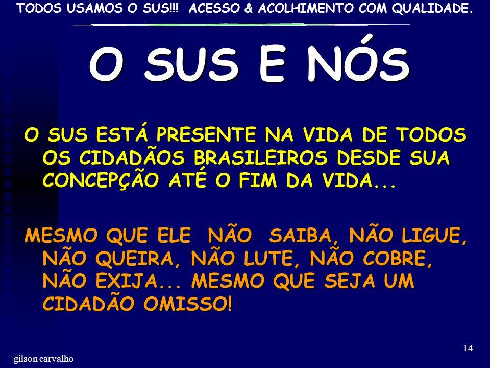 O SUS E NÓSO SUS ESTÁ PRESENTE NA VIDA DE TODOS OS CIDADÃOS BRASILEIROS DESDE SUA CONCEPÇÃO ATÉ O FIM DA VIDA...