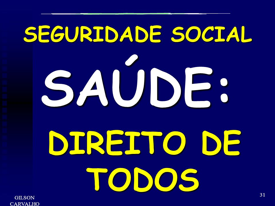 SEGURIDADE SOCIAL SAÚDE: DIREITO DE TODOS GILSON CARVALHO
