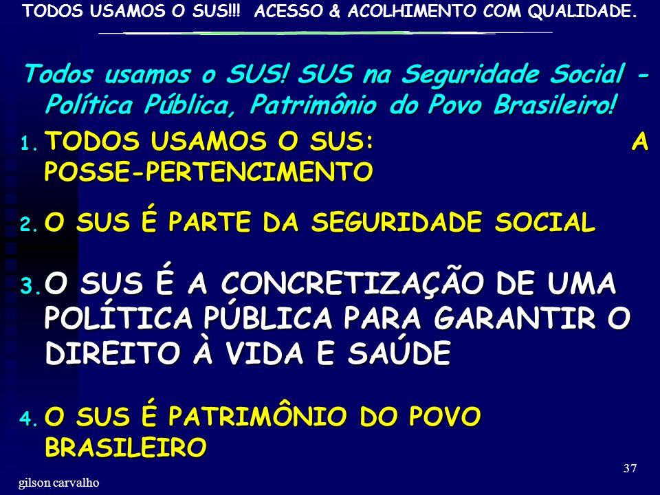 Todos usamos o SUS! SUS na Seguridade Social - Política Pública, Patrimônio do Povo Brasileiro!