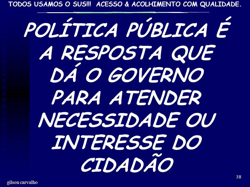 POLÍTICA PÚBLICA É A RESPOSTA QUE DÁ O GOVERNO PARA ATENDER NECESSIDADE OU INTERESSE DO CIDADÃO