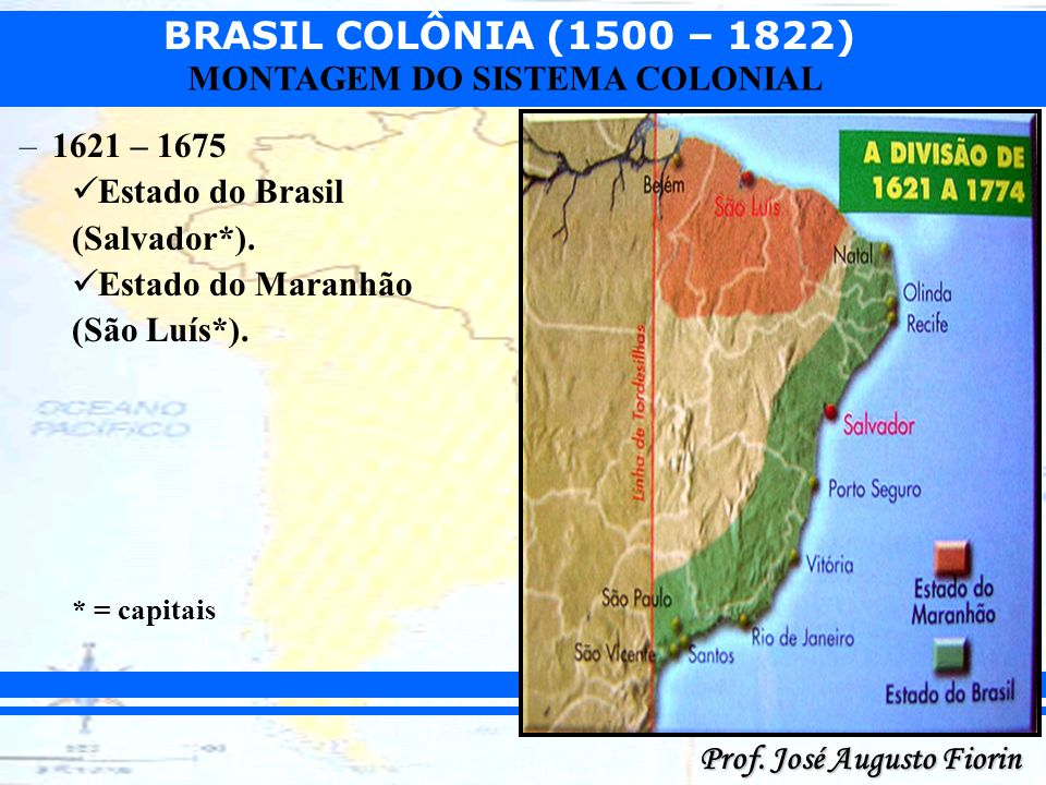 1621 – 1675 Estado do Brasil (Salvador*). Estado do Maranhão