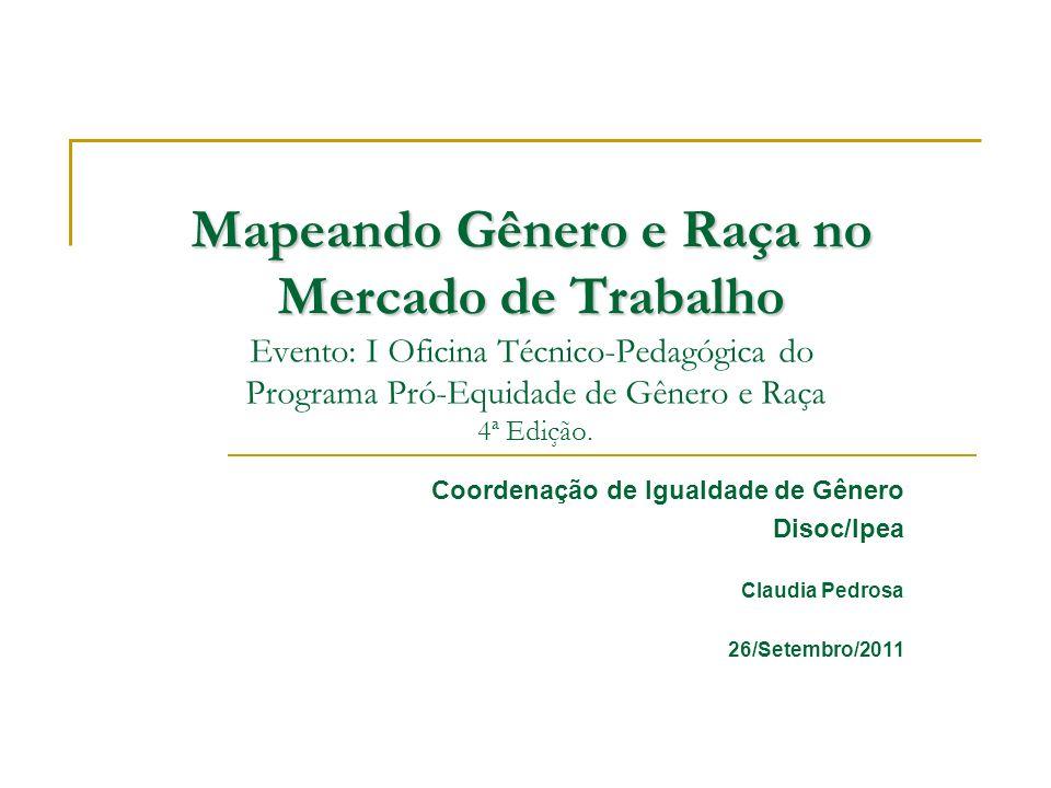 Mapeando Gênero e Raça no Mercado de Trabalho Evento: I Oficina Técnico-Pedagógica do Programa Pró-Equidade de Gênero e Raça 4ª Edição.