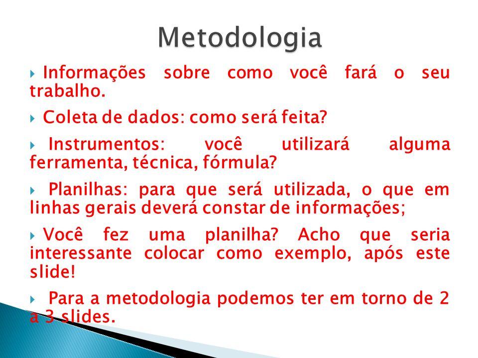 Metodologia Informações sobre como você fará o seu trabalho.