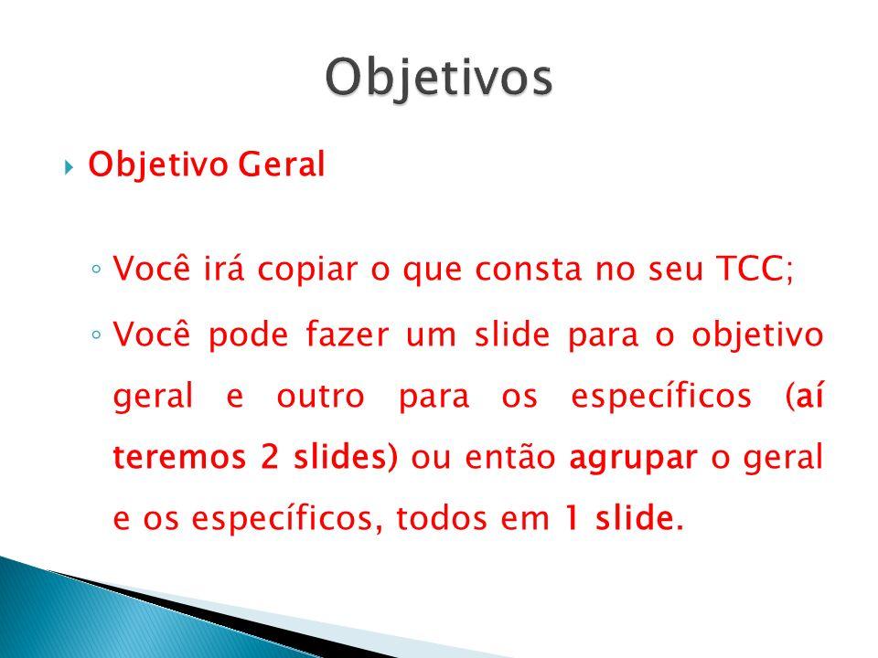 Objetivos Objetivo Geral Você irá copiar o que consta no seu TCC;