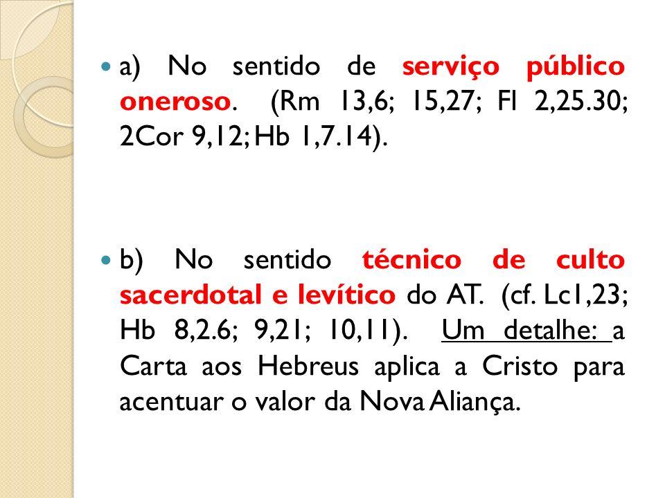 a) No sentido de serviço público oneroso. (Rm 13,6; 15,27; Fl 2,25