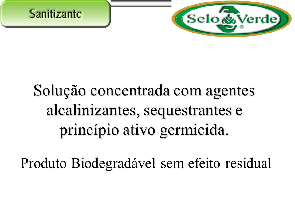 Solução concentrada com agentes alcalinizantes, sequestrantes e princípio ativo germicida.