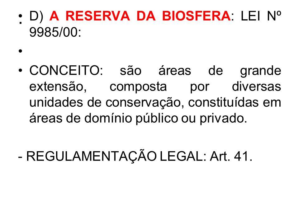 . D) A RESERVA DA BIOSFERA: LEI Nº 9985/00: