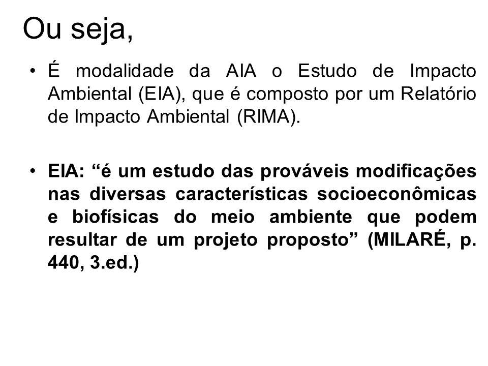 Ou seja, É modalidade da AIA o Estudo de Impacto Ambiental (EIA), que é composto por um Relatório de Impacto Ambiental (RIMA).