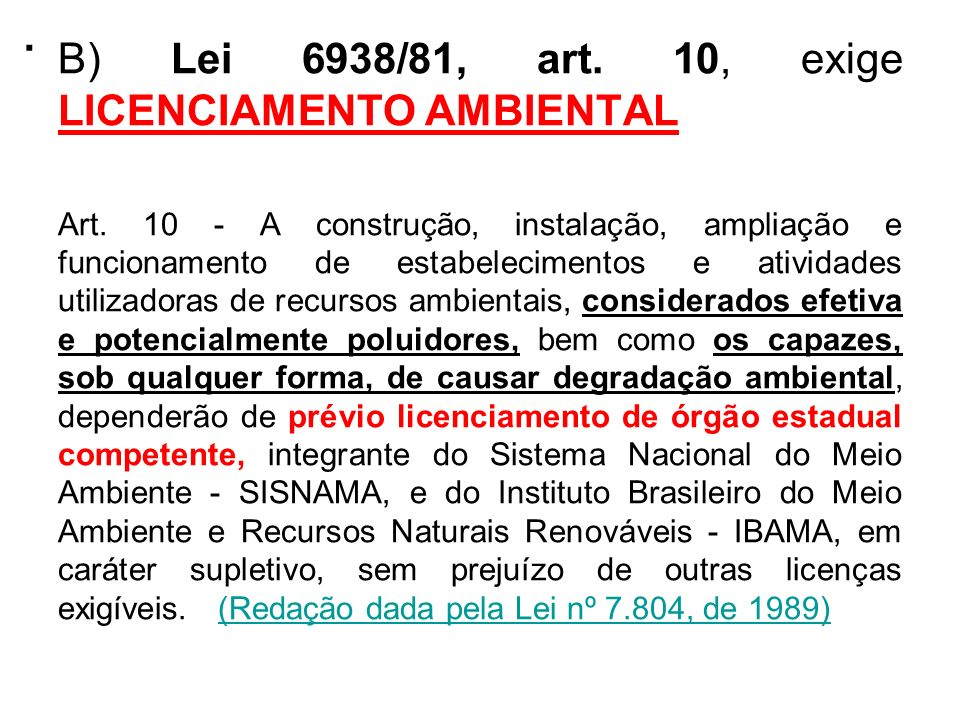 . B) Lei 6938/81, art. 10, exige LICENCIAMENTO AMBIENTAL