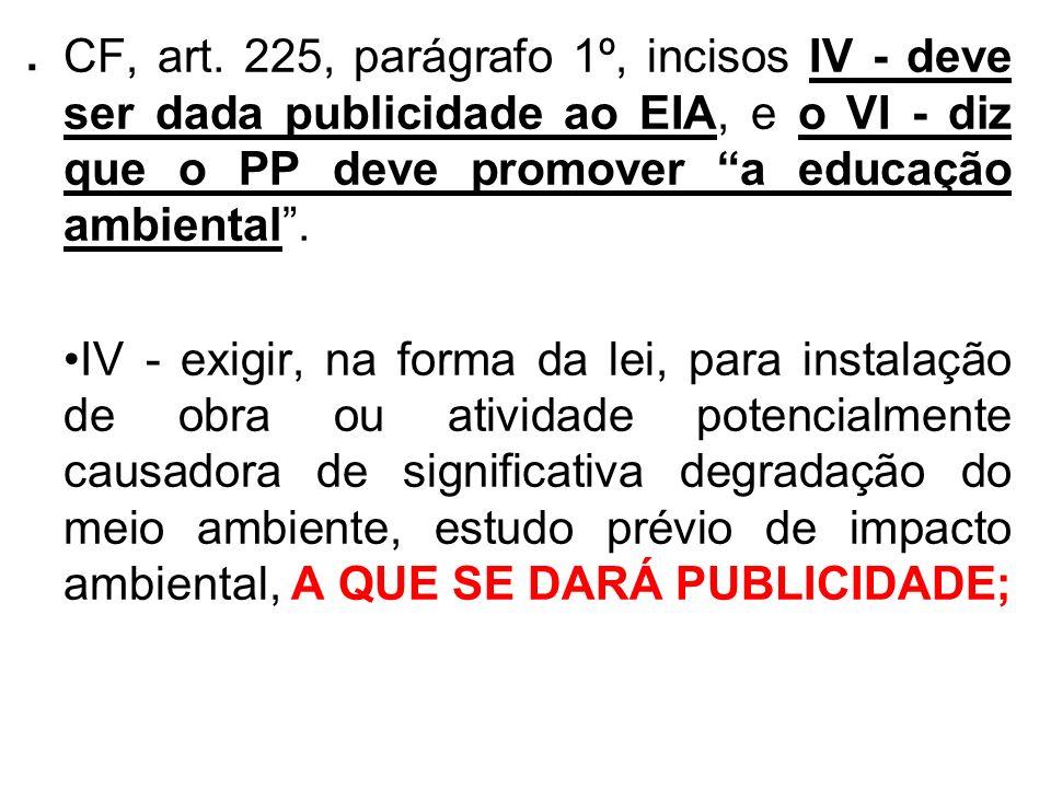 . CF, art. 225, parágrafo 1º, incisos IV - deve ser dada publicidade ao EIA, e o VI - diz que o PP deve promover a educação ambiental .