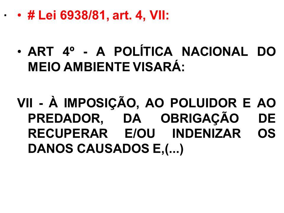. # Lei 6938/81, art. 4, VII: ART 4º - A POLÍTICA NACIONAL DO MEIO AMBIENTE VISARÁ: