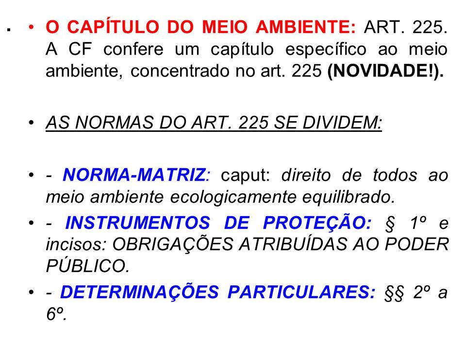 .O CAPÍTULO DO MEIO AMBIENTE: ART. 225. A CF confere um capítulo específico ao meio ambiente, concentrado no art. 225 (NOVIDADE!).