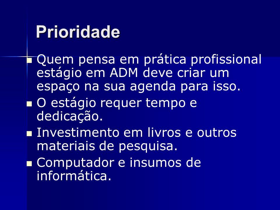 PrioridadeQuem pensa em prática profissional estágio em ADM deve criar um espaço na sua agenda para isso.