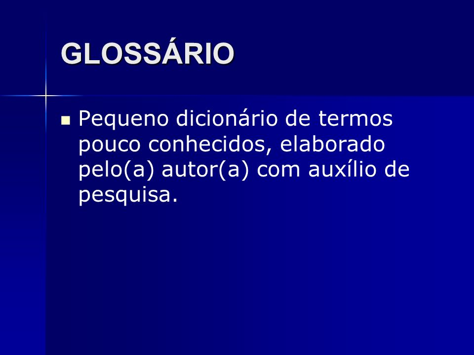 GLOSSÁRIO Pequeno dicionário de termos pouco conhecidos, elaborado pelo(a) autor(a) com auxílio de pesquisa.