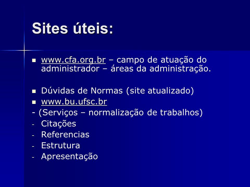 Sites úteis:www.cfa.org.br – campo de atuação do administrador – áreas da administração. Dúvidas de Normas (site atualizado)