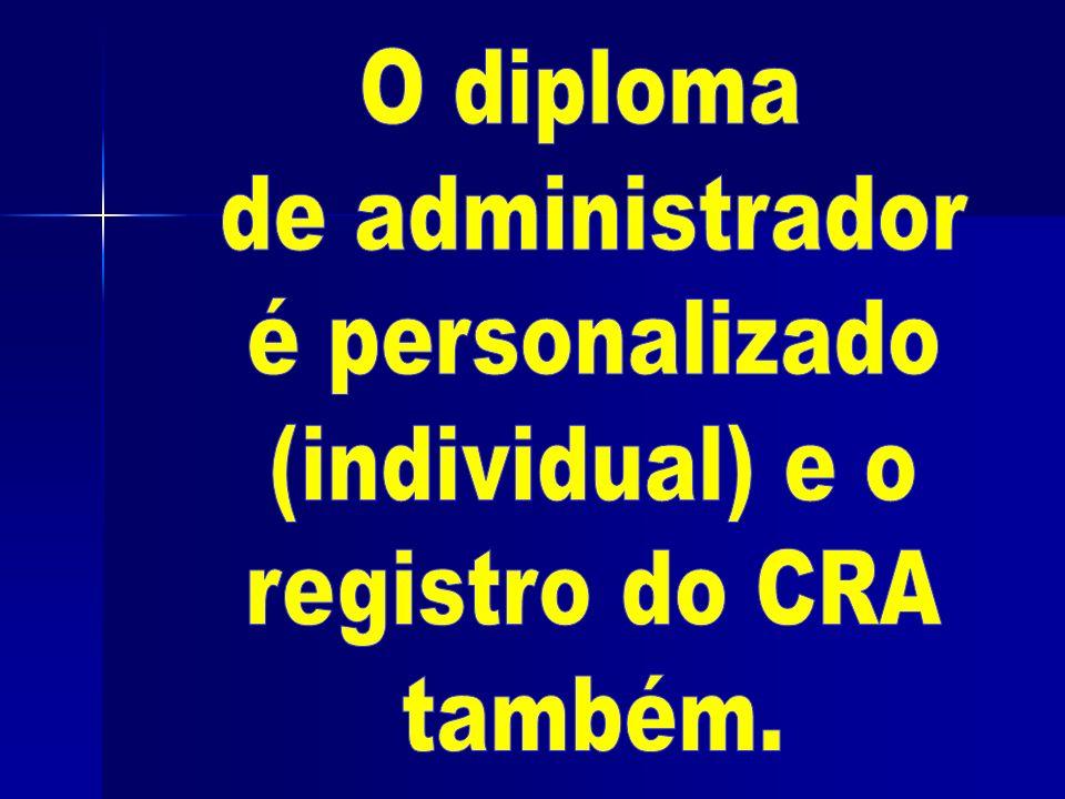 O diploma de administrador é personalizado (individual) e o registro do CRA também.
