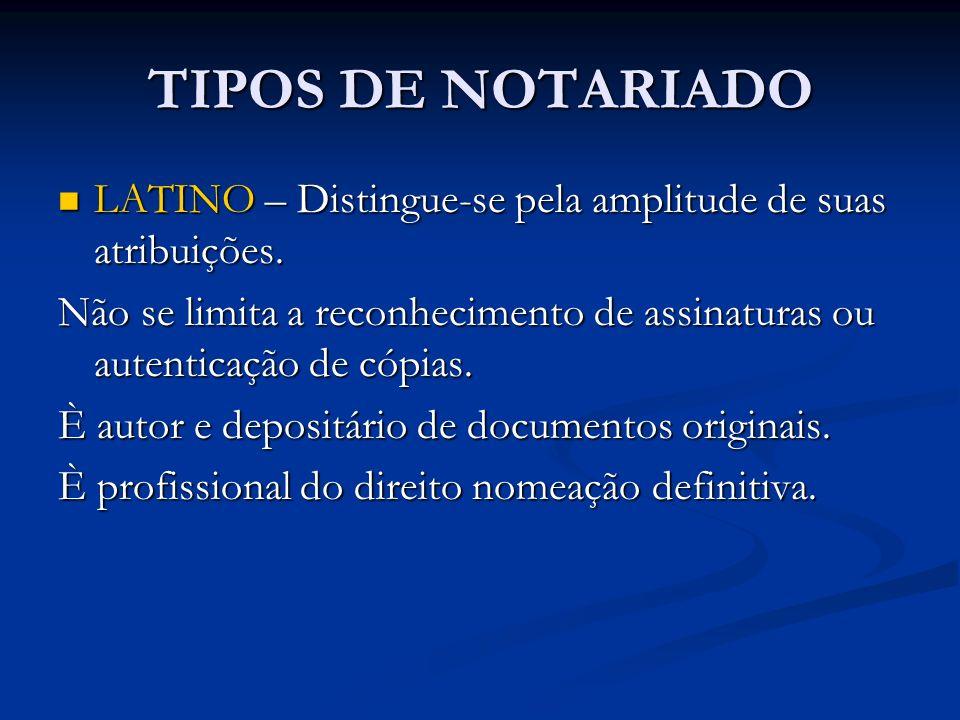 TIPOS DE NOTARIADOLATINO – Distingue-se pela amplitude de suas atribuições. Não se limita a reconhecimento de assinaturas ou autenticação de cópias.